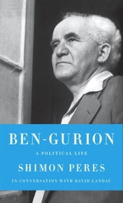 Ben-Gurion - A Political Life ebook by Shimon Peres,David Landau