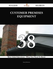 customer premises equipment 38 Success Secrets - 38 Most Asked Questions On customer premises equipment - What You Need To Know ebook by Joan Johnston