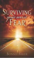 Surviving Your Worst Fear ebook by Bonnie Baker