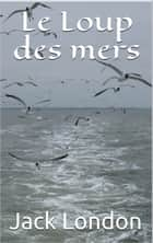 Le Loup des mers ebook by Jack London, Paul Gruyer et Louis Postif (traducteurs)