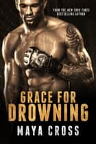 Grace for Drowning ebook by Maya Cross