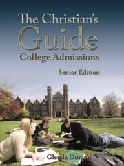 The Christian's Guide To College Admissions - Senior Edition ebook by Glenda Durano