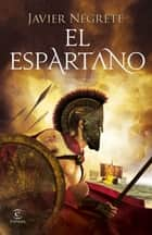 El espartano ebook by Javier Negrete