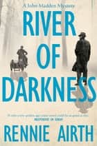 River of Darkness: A John Madden Novel 1 ebook by Rennie Airth