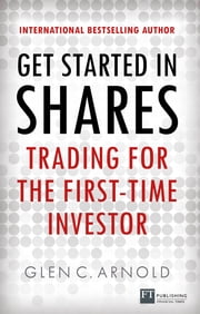Get Started in Shares - Trading for the First-Time Investor ebook by Glen Arnold