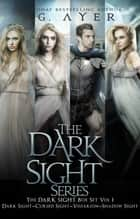 The Dark Sight Series Box Set Vol 1 - The Dark Sight Novels 1, 2, 2.5, 3: Dark Sight, Cursed Sight, Vissarion, & Shadow Sight ebook by T.G. Ayer