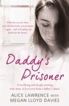Daddy's Prisoner ebook by Megan Lloyd Davies, Alice Lawrence