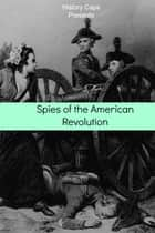 Spies of the American Revolution: The History of George Washington's Secret Spying Ring (The Culper Ring) ebook by Howard Brinkley