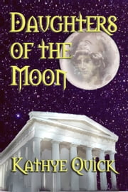 Daughters Of The Moon ebook by Kathye Quick