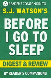 Before I Go to Sleep: A Novel by S. J. Watson | Digest & Review ebook by Reader's Companions