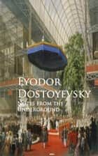 Notes from the Underground - Bestsellers and famous Books ebook by Fyodor Dostoyevsky