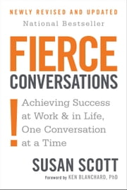 Fierce Conversations (Revised and Updated) - Achieving Success at Work and in Life One Conversation at a Time ebook by Susan Scott
