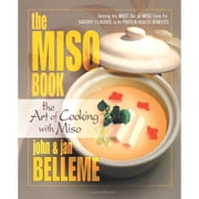The Miso Book - The Art of Cooking with Miso ebook by John Belleme,Jan Belleme