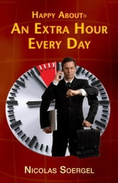 Happy About an Extra Hour Every Day ebook by Nicolas Soergel