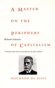 A Master on the Periphery of Capitalism - Machado de Assis ebook by Roberto Schwarz,John Gledson,Stanley Fish,Fredric Jameson
