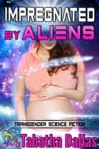 Impregnated by Aliens ebook by Tabatha Dallas