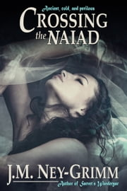 Crossing the Naiad ebook by J.M. Ney-Grimm