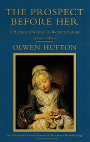 The Prospect Before Her - A History of Women in Western Europe, 1500 - 1800 ebook by Olwen Hufton