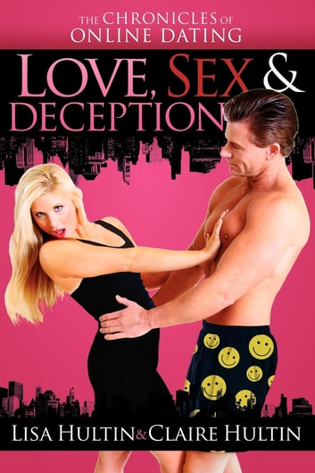 Love, Sex & Deception - The Chronicles of Online Dating ebook by Claire Hultin