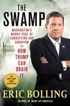 The Swamp - Washington's Murky Pool of Corruption and Cronyism and How Trump Can Drain It ebook by Eric Bolling