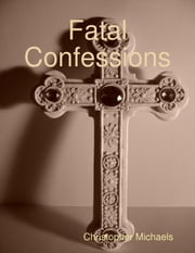 Fatal Confessions ebook by Christopher Michaels
