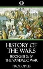 History of the Wars - Books III & IV - The Vandalic War ebook by Procopius
