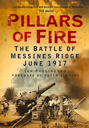 Pillars of Fire - The Battle of Messines Ridge June 1917 ebook by Ian Passingham