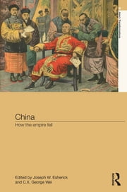 China - How the Empire Fell ebook by Joseph W. Esherick,C.X. George Wei