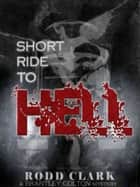 Short Ride to Hell ebook by Rodd Clark
