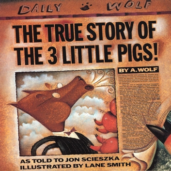 True Story Of The 3 Little Pigs, The audiobook by Jon Scieszka