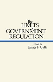 The Limits of Government Regulation ebook by Gatti, James F.