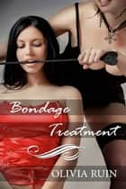 Bondage Treatment ebook by Olivia Ruin
