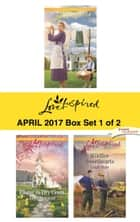Harlequin Love Inspired April 2017 - Box Set 1 of 2 - An Anthology ebook by Cheryl Williford, Janet Tronstad, Leigh Bale