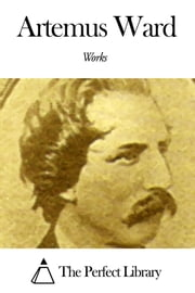 Works of Artemus Ward ebook by Artemus Ward