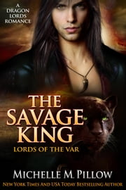 The Savage King - Lords of the Var (A Dragon Lords Story), #1 ebook by Michelle M. Pillow