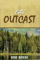 The Outcast ebook by Deke Rivers