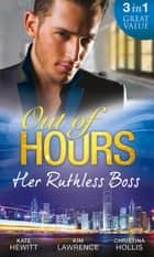 Out of Hours...Her Ruthless Boss: Ruthless Boss, Hired Wife / Unworldly Secretary, Untamed Greek / Her Ruthless Italian Boss (Mills & Boon M&B) 電子書 by Kate Hewitt, Kim Lawrence, Christina Hollis