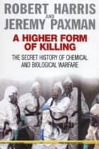 A Higher Form Of Killing ebook by Robert Harris, Jeremy Paxman