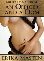 Military Maledom: An Officer And A Dom ebook by Erika Masten