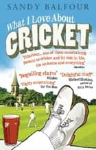 What I Love About Cricket ebook by Sandy Balfour
