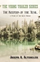 The Keepers of the Trail, a Story of the Great Woods ebook by Joseph A. Altsheler