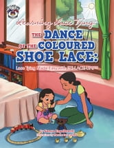 Learning Lace Tying: THE DANCE OF THE COLOURED SHOE LACE: - Lace Tying Made Easy with EZI-LACE-UPS ebook by Samya Engelbrecht