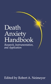 Death Anxiety Handbook: Research, Instrumentation, And Application ebook by Robert A. Neimeyer