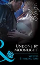 Undone by Moonlight (Mills & Boon Blaze) (Flirting With Justice, Book 3) ebook by Wendy Etherington