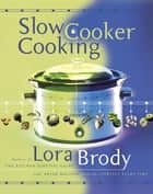 Slow Cooker Cooking ebook by Lora Brody