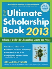 The Ultimate Scholarship Book 2013: Billions of Dollars in Scholarships, Grants and Prizes ebook by Gen Tanabe,Kelly Tanabe