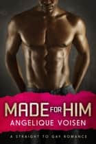 Made For Him ebook by Angelique Voisen