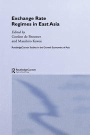 Exchange Rate Regimes in East Asia ebook by Masahiro Kawai,Gordon de Brouwer