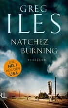 Natchez Burning - Thriller ebook by Greg Iles, Ulrike Seeberger