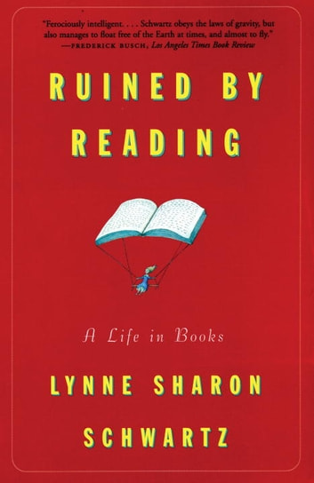 Ruined By Reading - A Life in Books ebook by Lynne Sharon Schwartz